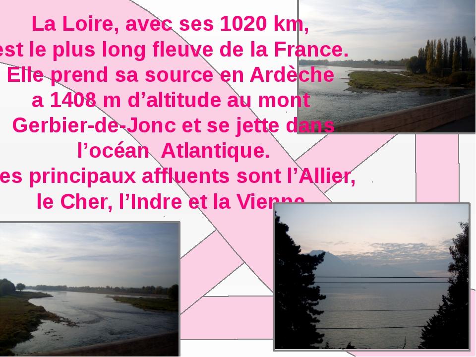 La Loirе, avec ses 1020 km, est le plus long fleuve de la France. Elle prend...