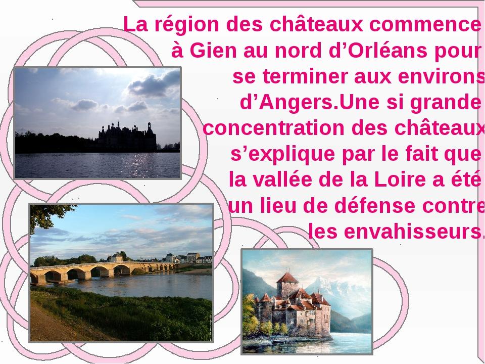La région des châteaux commence à Gien au nord d'Orléans pour se terminer au...