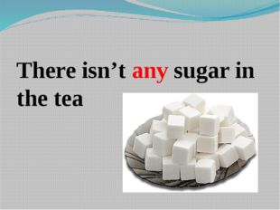 There isn't any sugar in the tea