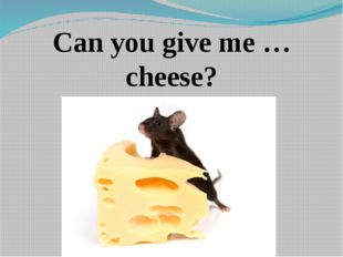 Can you give me … cheese?