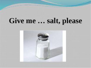 Give me … salt, please