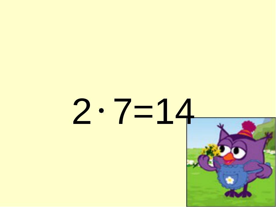 2 7=14