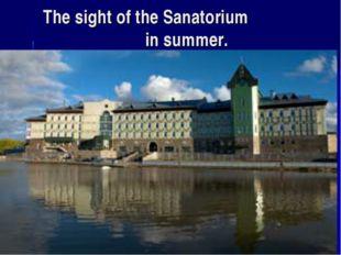 The sight of the Sanatorium in summer.
