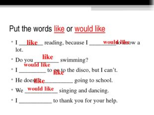 Put the words like or would like I ________ reading, because I _________to kn