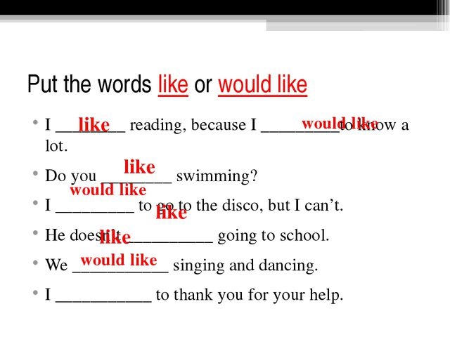 Put the words like or would like I ________ reading, because I _________to kn...
