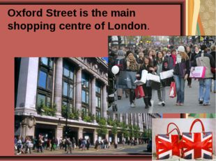 Oxford Street is the main shopping centre of London.