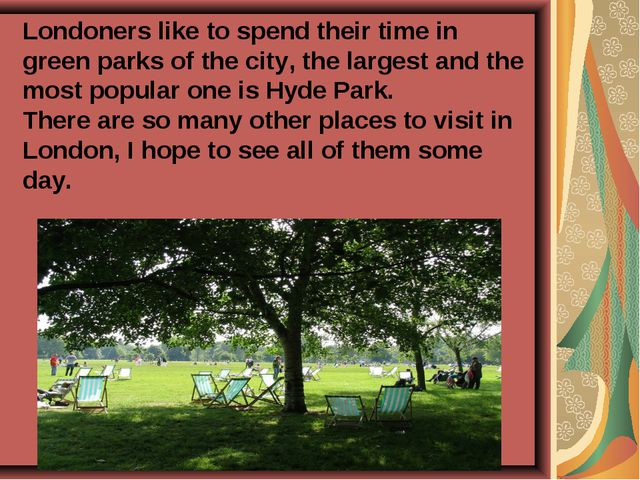 Londoners like to spend their time in green parks of the city, the largest an...