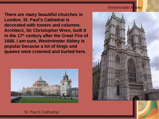 There are many beautiful churches in London. St. Paul's Cathedral is decorat...