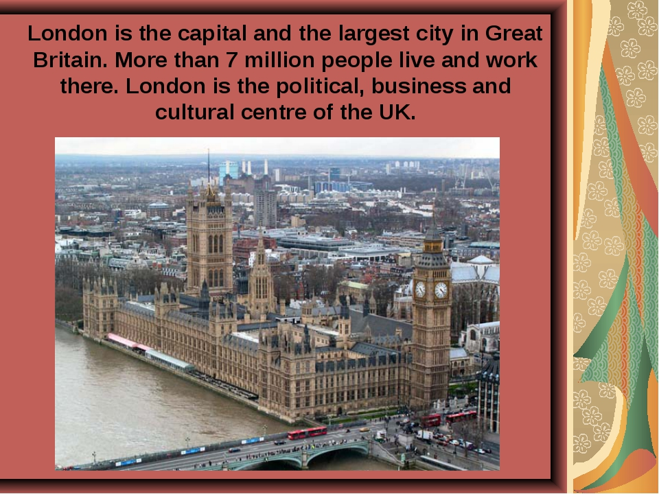 London is the capital and the largest city in Great Britain. More than 7 mill...