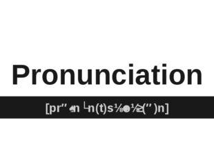 Pronunciation [prəˌnʌn(t)sɪˈeɪʃ(ə)n]
