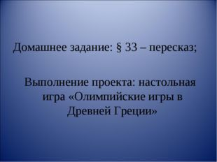 Домашнее задание: § 33 – пересказ; Выполнение проекта: настольная игра «Олимп