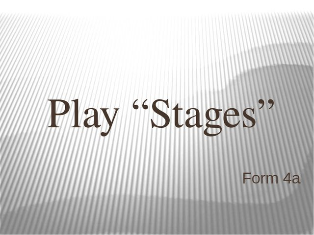 "Form 4a Play ""Stages"""