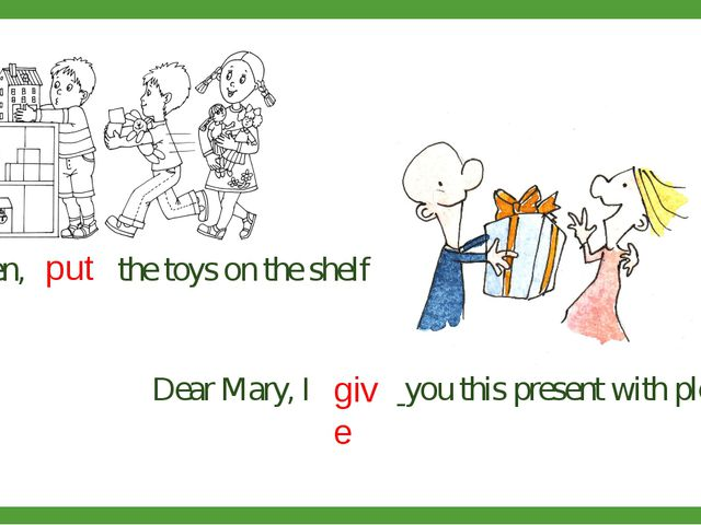 Children,			the toys on the shelf 		 Dear Mary, I			 you this present with pl...