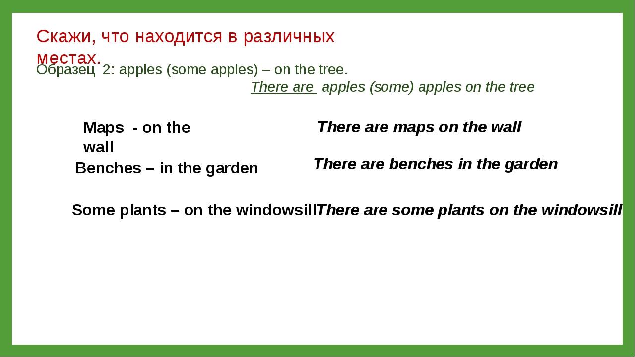 Скажи, что находится в различных местах. Образец 2: apples (some apples) – on...