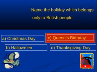 Name the holiday which belongs only to British people: a) Christmas Day b) Ha