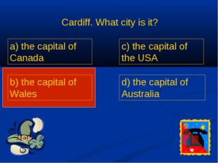 Cardiff. What city is it? a) the capital of Canada b) the capital of Wales c)