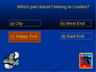 Which part doesn't belong to London? a) City b) West End c) Happy End d) Eas