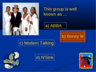 a) ABBA b) Boney M c) Modern Talking d) N'Sink This group is well known as …