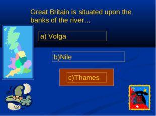 a) Volga b)Nile c)Thames