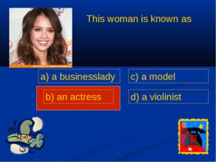 This woman is known as a) a businesslady b) an actress c) a model d) a violin