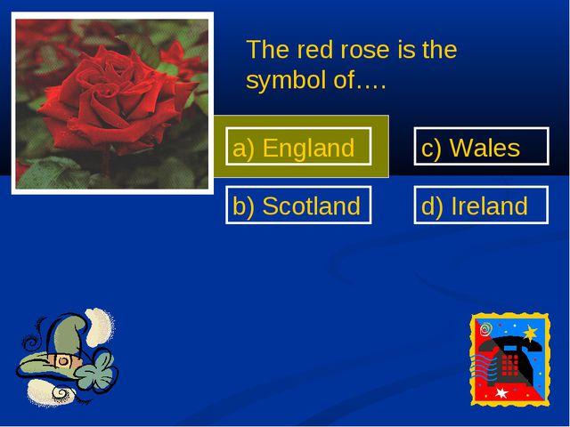 a) England b) Scotland d) Ireland c) Wales