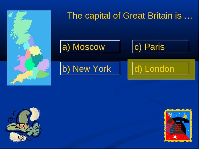 The capital of Great Britain is … a) Moscow b) New York c) Paris d) London