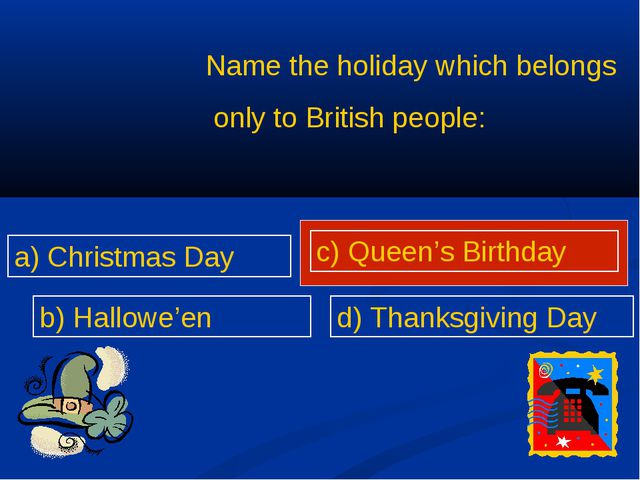 Name the holiday which belongs only to British people: a) Christmas Day b) Ha...