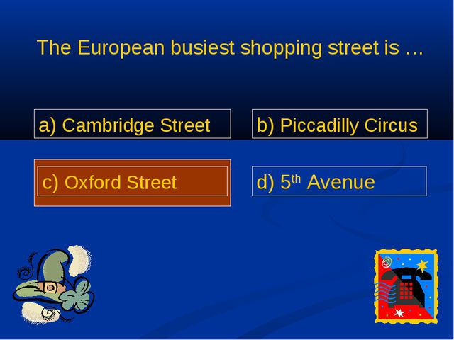 The European busiest shopping street is … a) Cambridge Street b) Piccadilly...