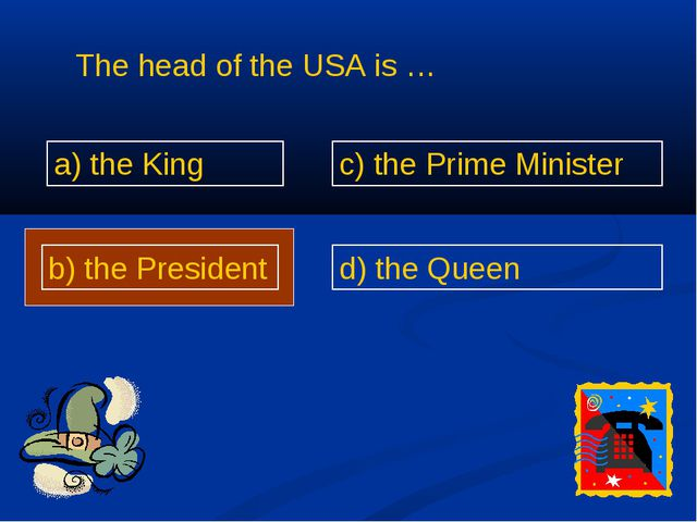 The head of the USA is … a) the King b) the President c) the Prime Minister d...