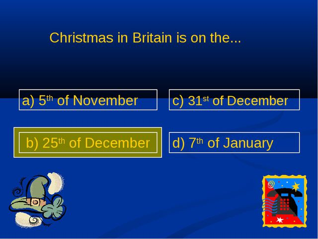 a) 5th of November b) 25th of December c) 31st of December d) 7th of January...
