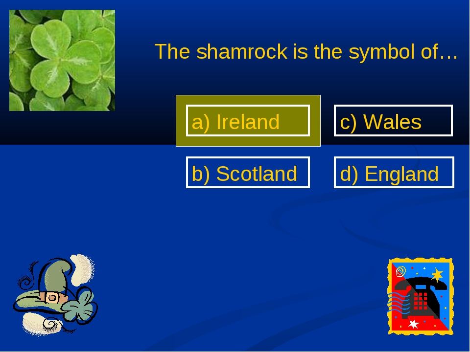 a) Ireland b) Scotland d) England c) Wales The shamrock is the symbol of…