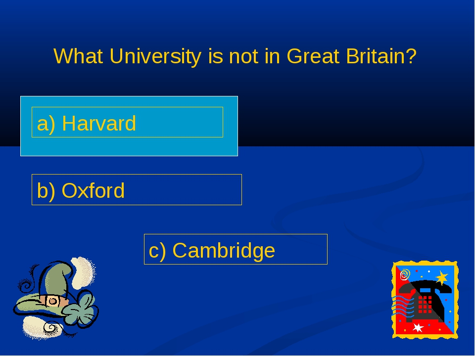 What University is not in Great Britain? a) Harvard b) Oxford c) Cambridge