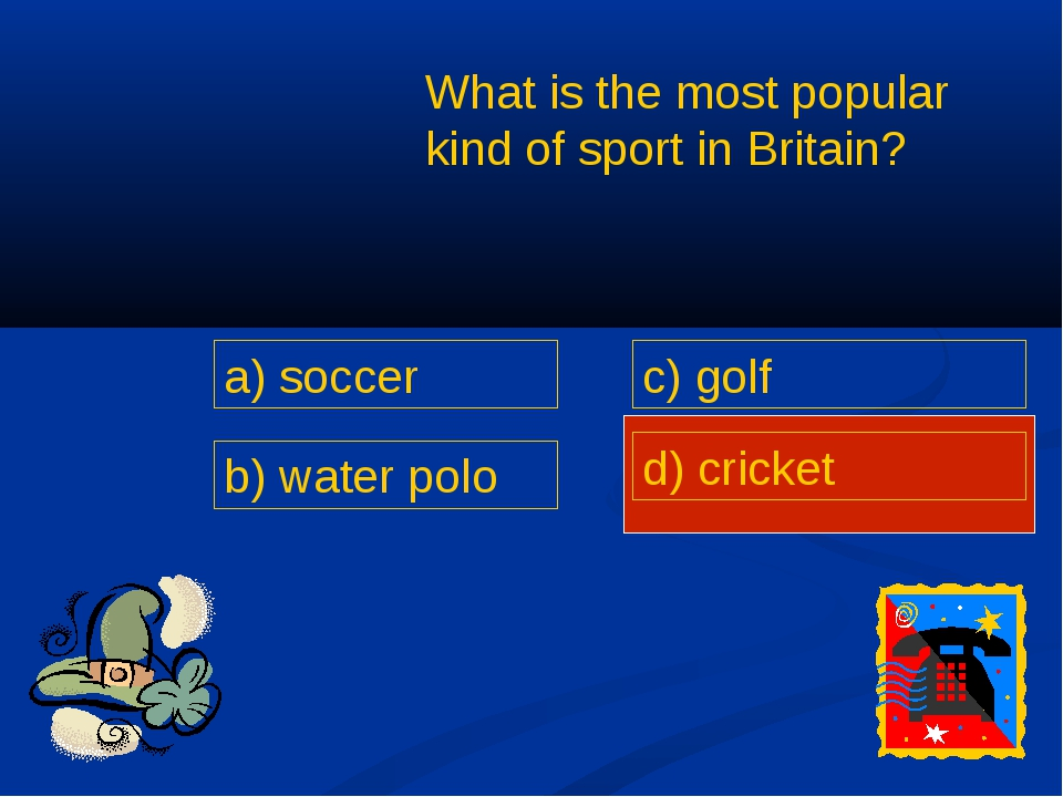 What is the most popular kind of sport in Britain? a) soccer b) water polo c)...