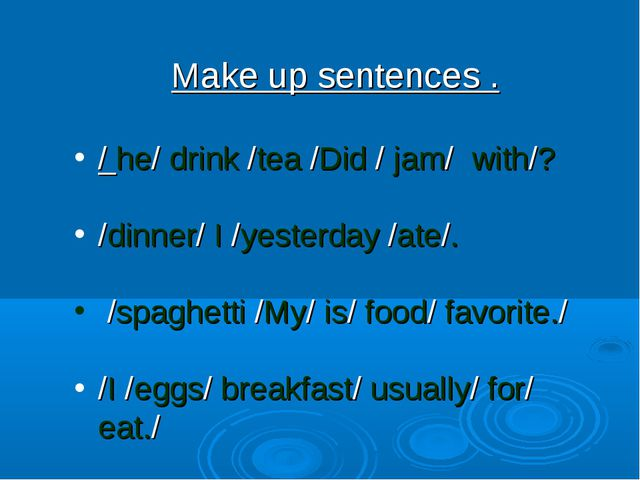 Make up sentences . / he/ drink /tea /Did / jam/ with/? /dinner/ I /yesterday...