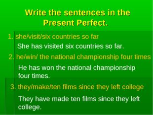 Write the sentences in the Present Perfect. 1. she/visit/six countries so fa