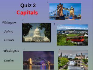 Quiz 2 Capitals London Ottawa Washington Wellington Sydney 1 2 3 4 5 Страница