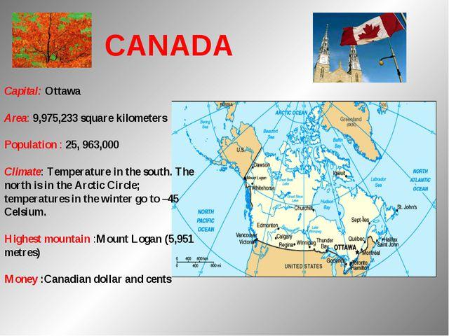 Capital: Ottawa Area: 9,975,233 square kilometers Population : 25, 963,000...