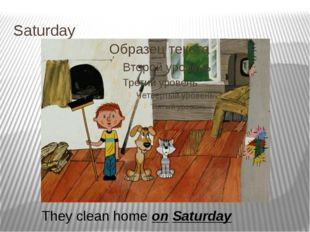 Saturday They clean home on Saturday