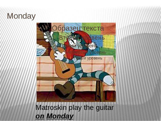 Monday Matroskin play the guitar on Monday