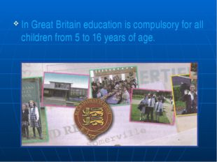 In Great Britain education is compulsory for all children from 5 to 16 years