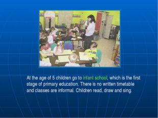 At the age of 5 children go to infant school, which is the first stage of pri