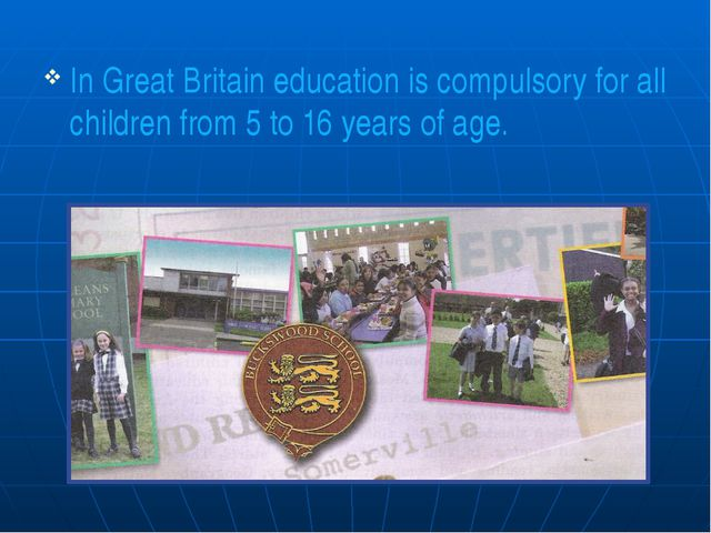 In Great Britain education is compulsory for all children from 5 to 16 years...