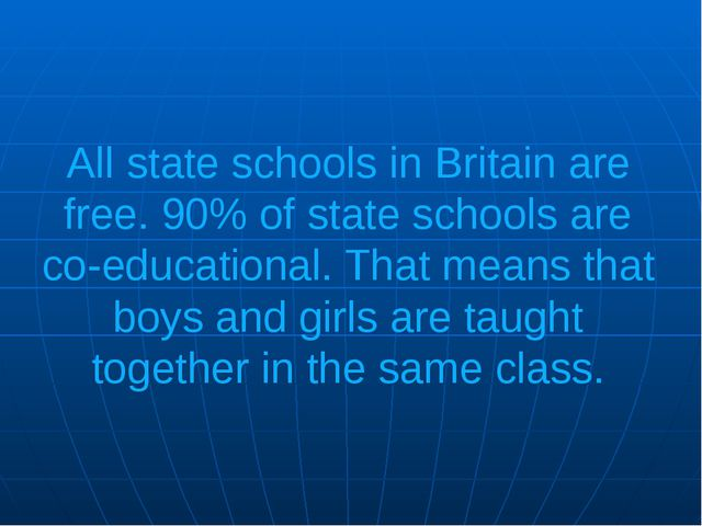 All state schools in Britain are free. 90% of state schools are co-educationa...