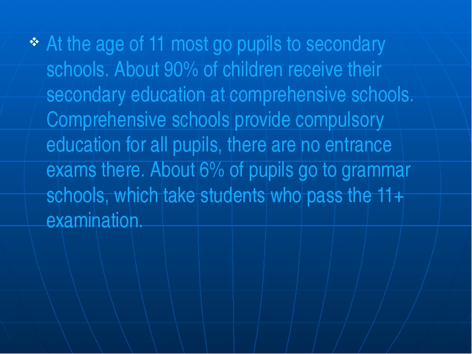 At the age of 11 most go pupils to secondary schools. About 90% of children r...