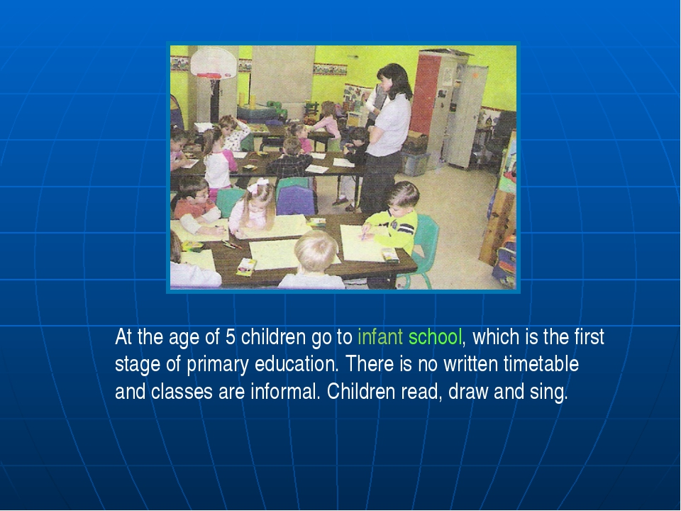 At the age of 5 children go to infant school, which is the first stage of pri...