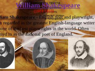 William Shakespeare William Shakespeare - English poet and playwright, often
