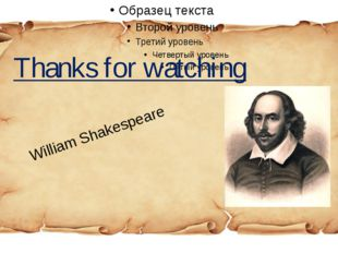 Thanks for watching William Shakespeare