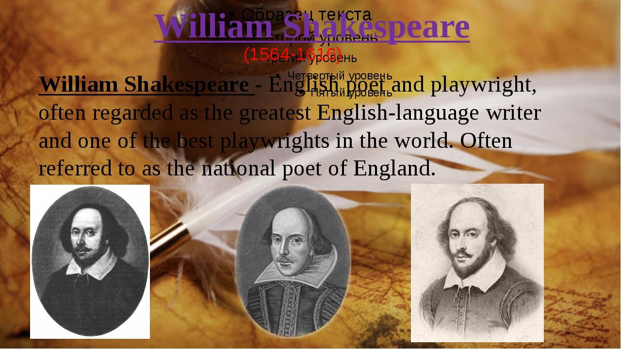 William Shakespeare William Shakespeare - English poet and playwright, often...
