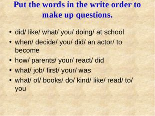 Put the words in the write order to make up questions. did/ like/ what/ you/