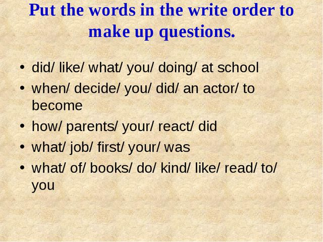 Put the words in the write order to make up questions. did/ like/ what/ you/...